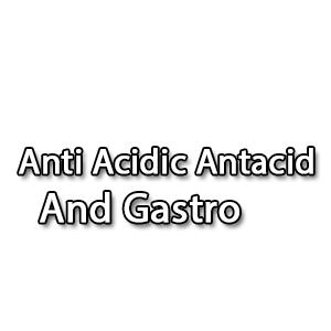 Anti Acidic Antacid And Gastro